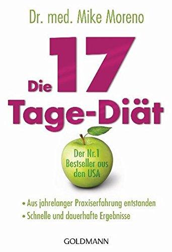 Die 17-Tage-Diät: - Aus jahrelanger Praxiserfahrung entstanden - - Schnelle und dauerhafte Ergebnisse -