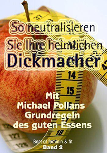 So neutralisieren Sie Ihre heimlichen Dickmacher: Mit Michael Pollans Grundregeln des guten Essens (Best of feminin & fit 2)