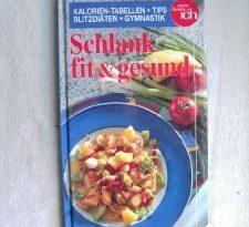 Schlank, fit & gesund. Kalorien-Tabellen, Tips, Blitzdiät, Gymnastik. Über 70 getestete Rezepte.